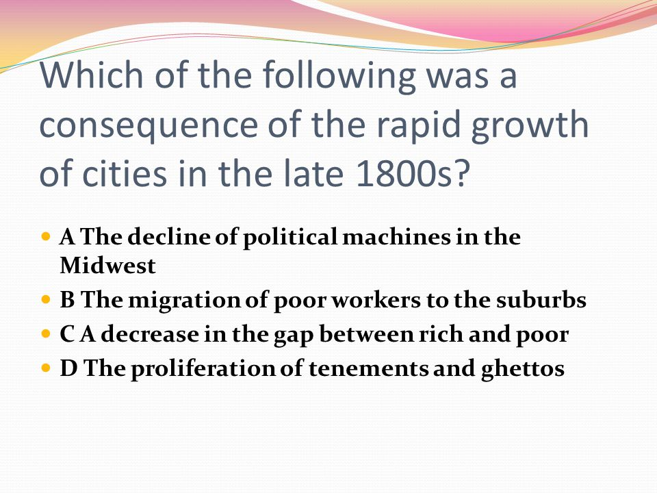 Which of the following was a consequence of the rapid growth of cities in the late 1800s