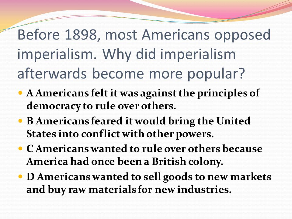 Before 1898, most Americans opposed imperialism