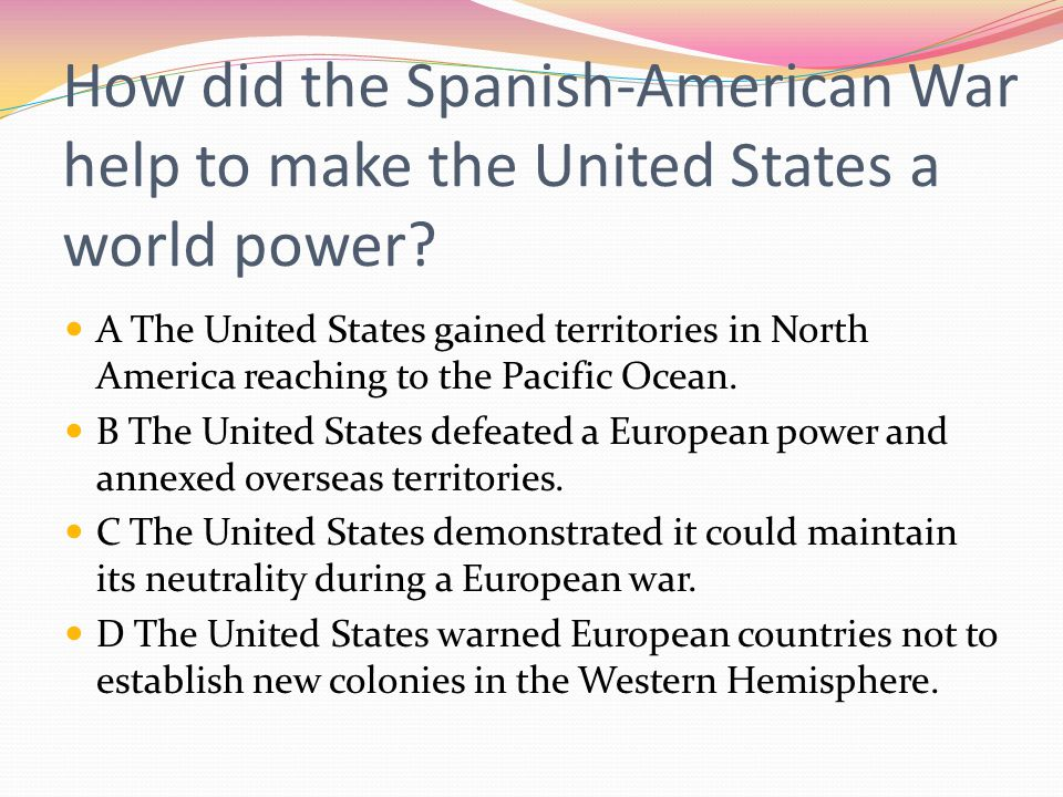 How did the Spanish-American War help to make the United States a world power