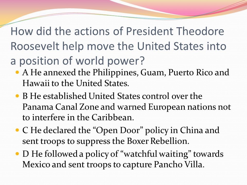 How did the actions of President Theodore Roosevelt help move the United States into a position of world power