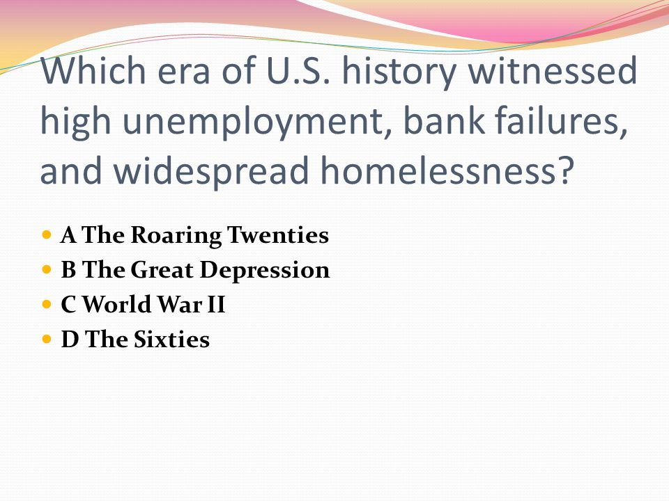 Which era of U.S. history witnessed high unemployment, bank failures, and widespread homelessness
