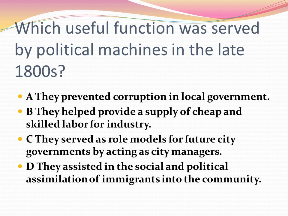 Which useful function was served by political machines in the late 1800s