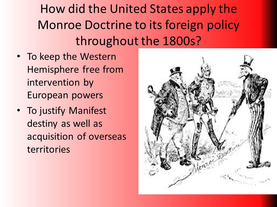 How did the United States apply the Monroe Doctrine to its foreign policy throughout the 1800s