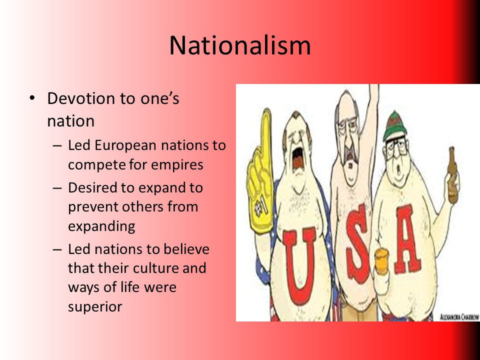 Nationalism Devotion to one's nation