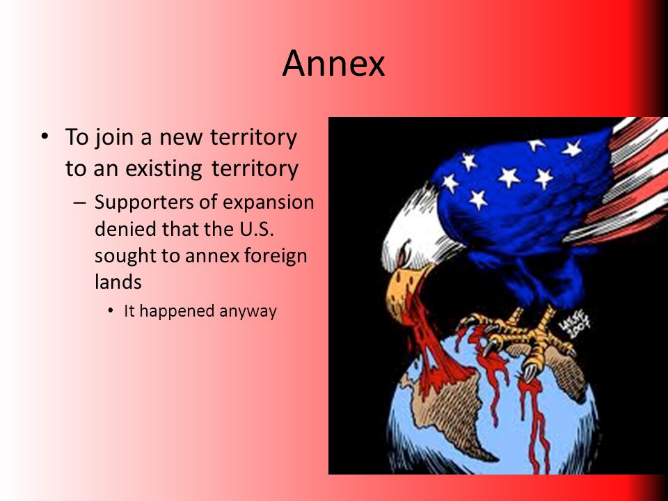 Annex To join a new territory to an existing territory