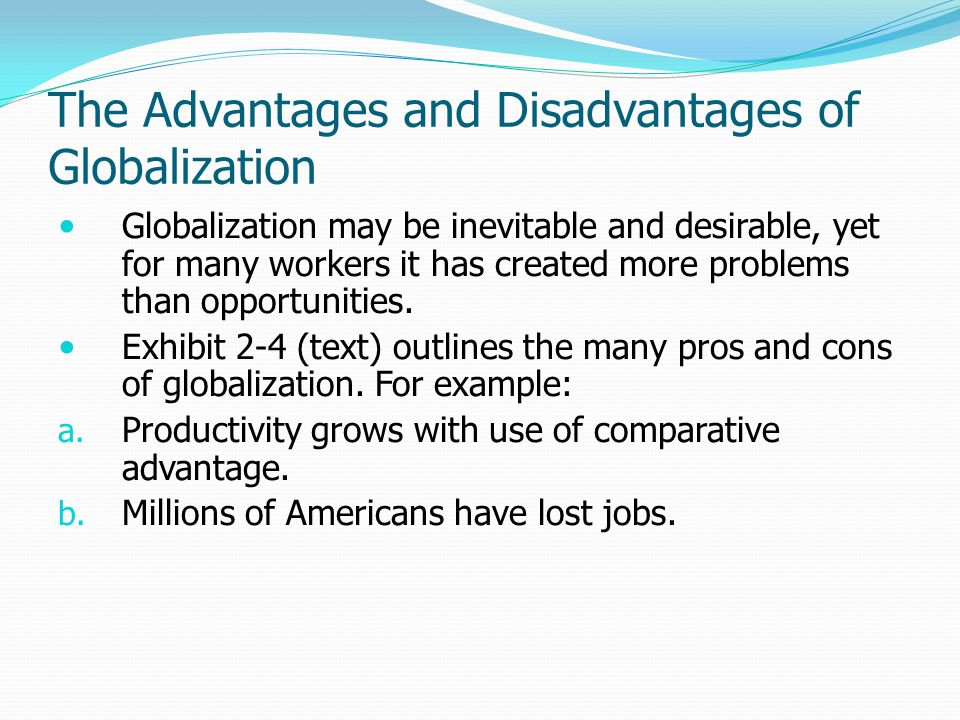 disadvantages of globalisation Disadvantages of globalization in the following write-up, we will evaluate various disadvantages of globalization in a bid to figure out whether the concept is really beneficial for the world as a whole or not.