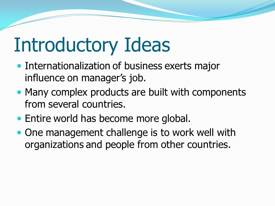 Introductory Ideas Internationalization of business exerts major influence on manager's job.