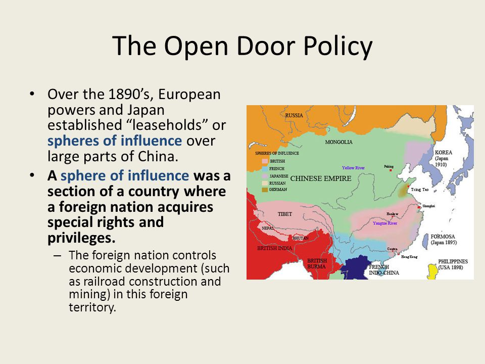 The Open Door Policy Over the 1890's, European powers and Japan established leaseholds or spheres of influence over large parts of China.