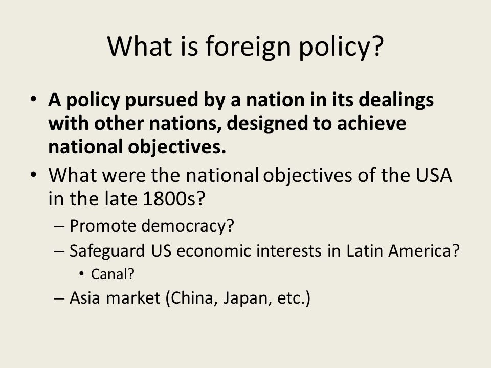 What is foreign policy A policy pursued by a nation in its dealings with other nations, designed to achieve national objectives.