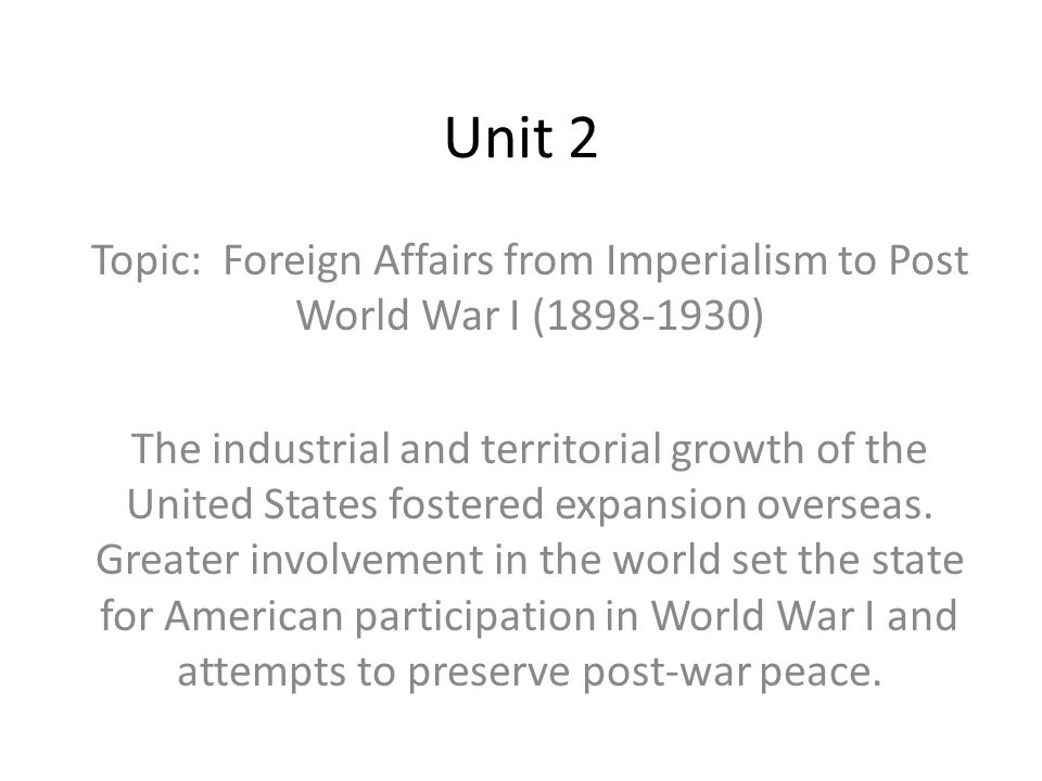 Unit 2 Topic: Foreign Affairs from Imperialism to Post World War I (1898-1930)