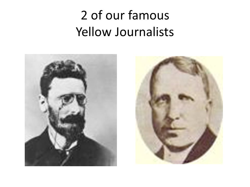 2 of our famous Yellow Journalists