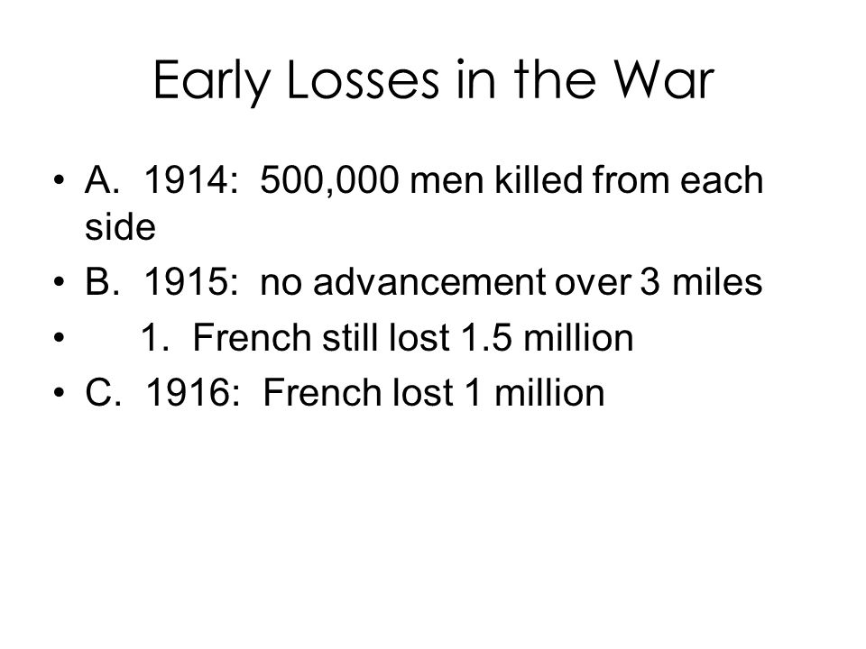 Early Losses in the War A. 1914: 500,000 men killed from each side