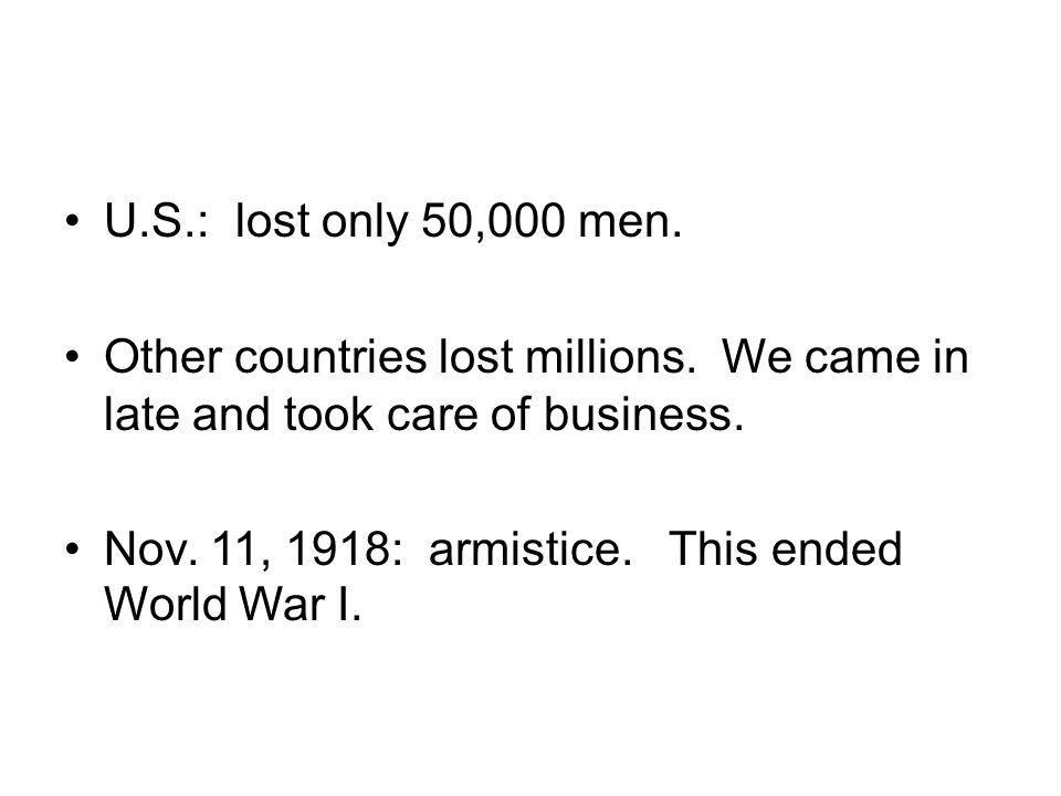 U.S.: lost only 50,000 men. Other countries lost millions. We came in late and took care of business.