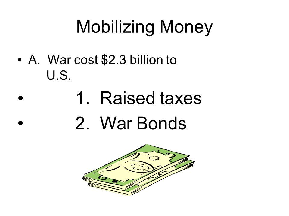 Mobilizing Money 1. Raised taxes 2. War Bonds