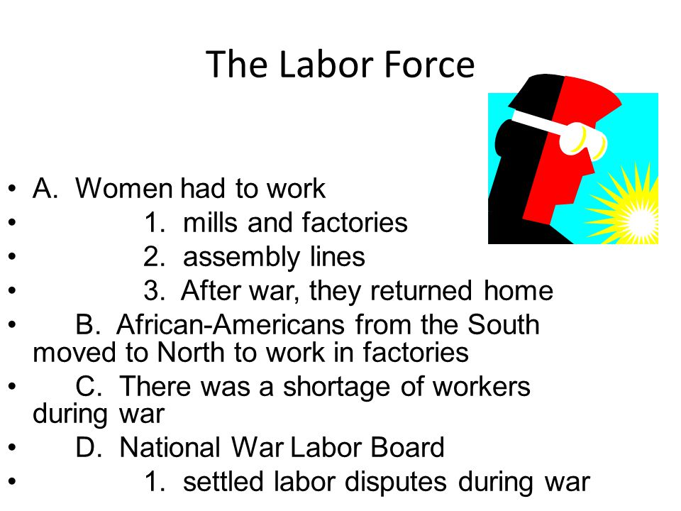The Labor Force A. Women had to work 1. mills and factories