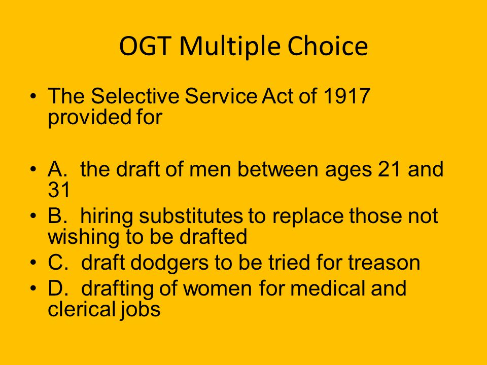 OGT Multiple Choice The Selective Service Act of 1917 provided for