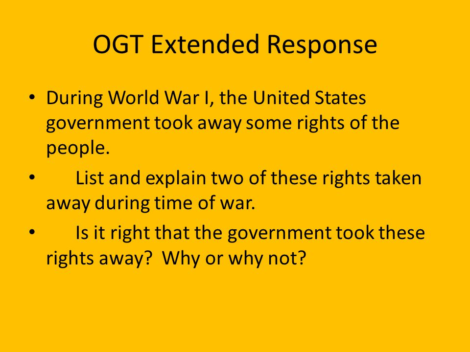 OGT Extended Response During World War I, the United States government took away some rights of the people.