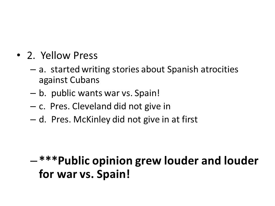 ***Public opinion grew louder and louder for war vs. Spain!