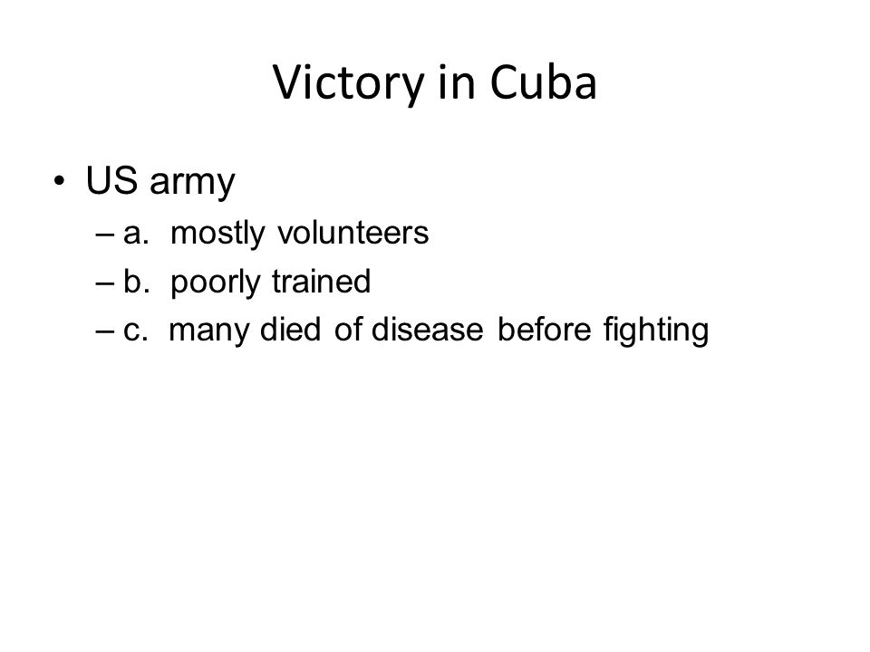 Victory in Cuba US army a. mostly volunteers b. poorly trained