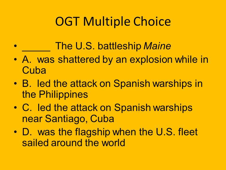 OGT Multiple Choice _____ The U.S. battleship Maine