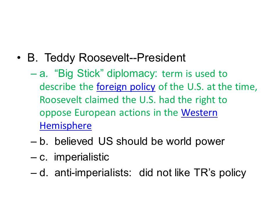 B. Teddy Roosevelt--President