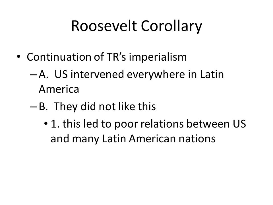 Roosevelt Corollary Continuation of TR's imperialism