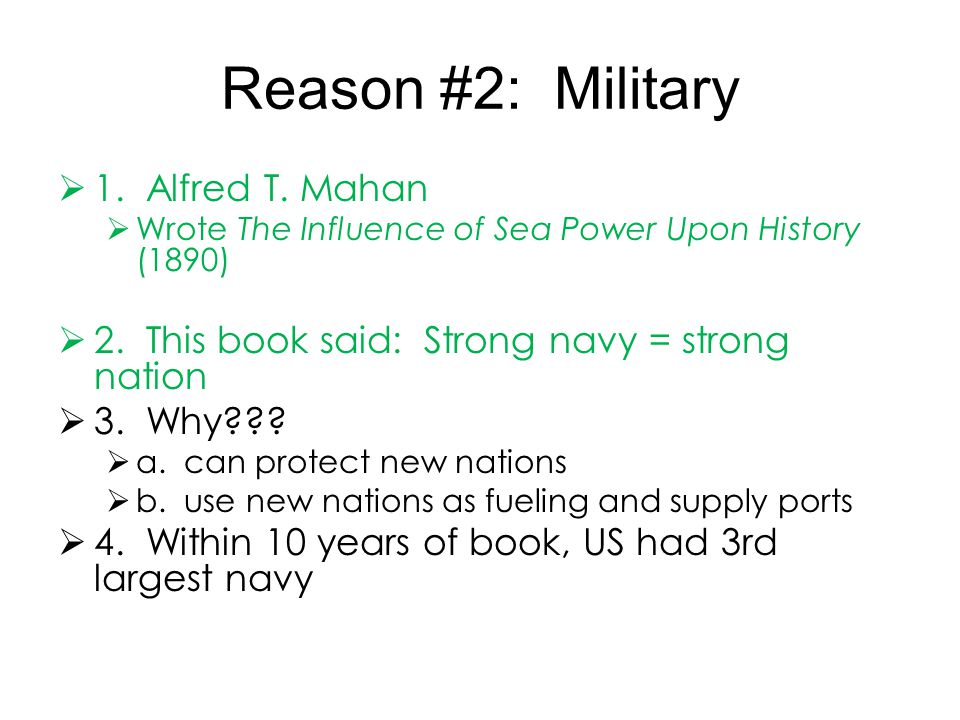 Reason #2: Military 1. Alfred T. Mahan