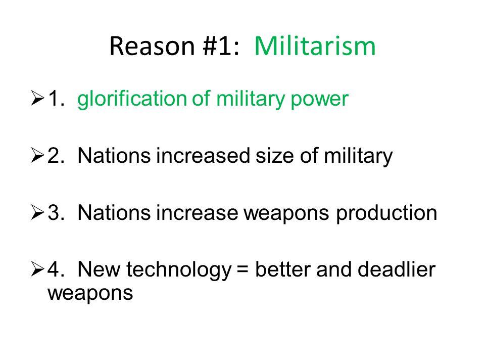 Reason #1: Militarism 1. glorification of military power