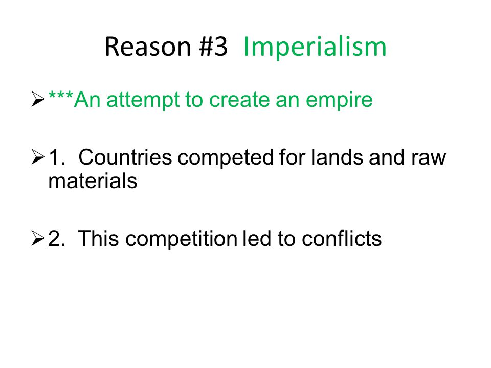 Reason #3 Imperialism ***An attempt to create an empire