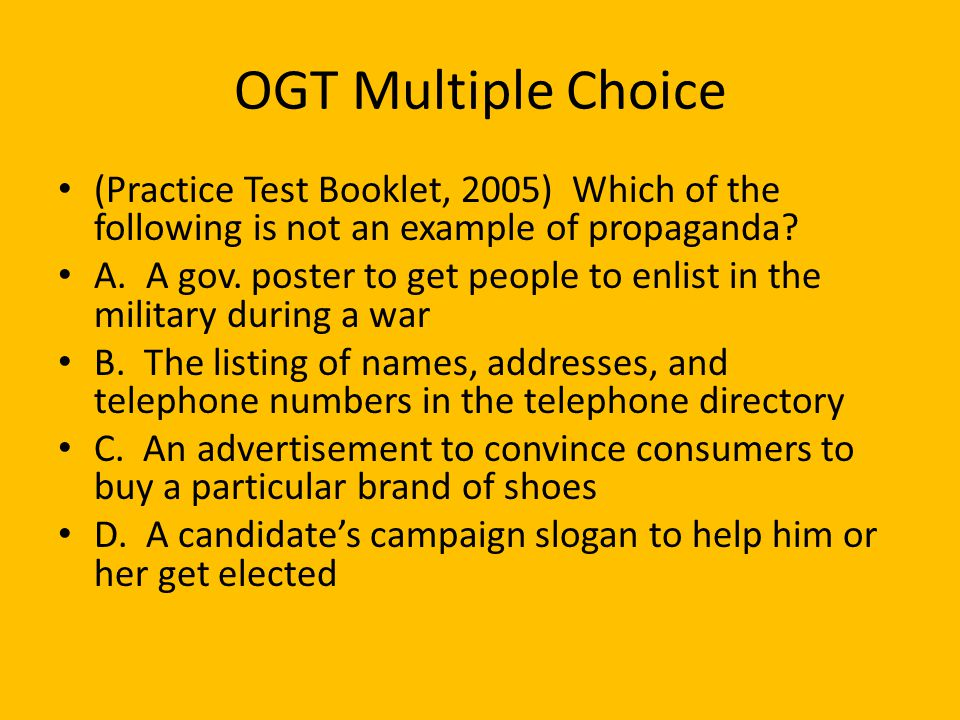 OGT Multiple Choice (Practice Test Booklet, 2005) Which of the following is not an example of propaganda