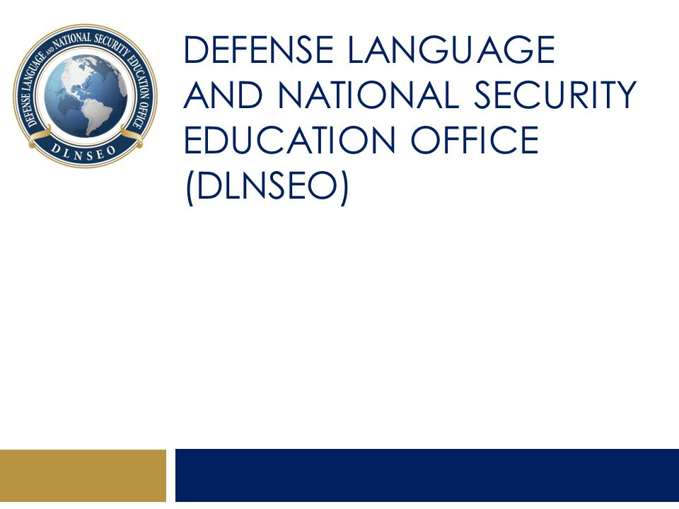 DEFENSE LANGUAGE AND NATIONAL SECURITY EDUCATION OFFICE (DLNSEO)