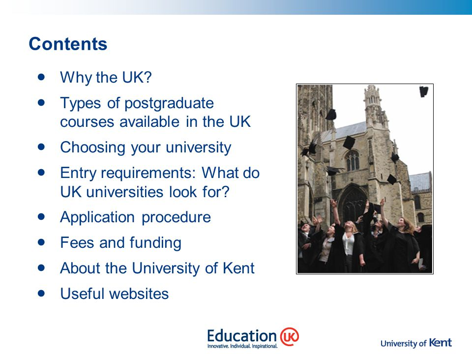 Contents Why the UK Types of postgraduate courses available in the UK