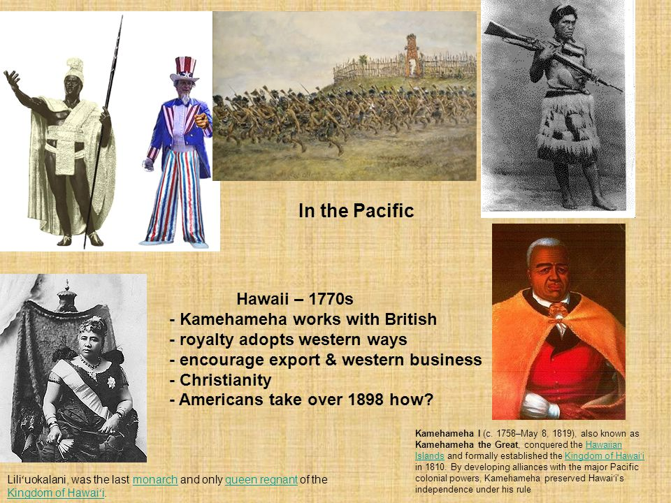 In the Pacific Hawaii – 1770s - Kamehameha works with British