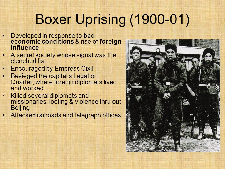 Boxer Uprising (1900-01) Developed in response to bad economic conditions & rise of foreign influence.