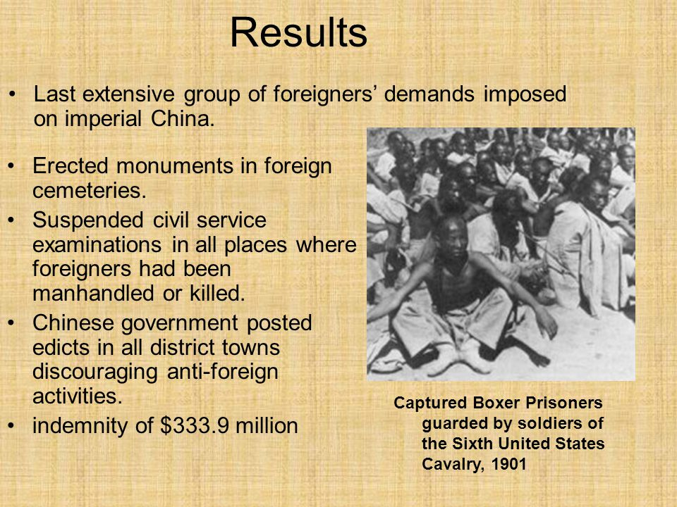 Results Last extensive group of foreigners' demands imposed on imperial China. Erected monuments in foreign cemeteries.