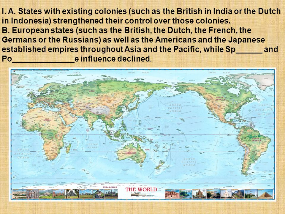 I. A. States with existing colonies (such as the British in India or the Dutch in Indonesia) strengthened their control over those colonies.