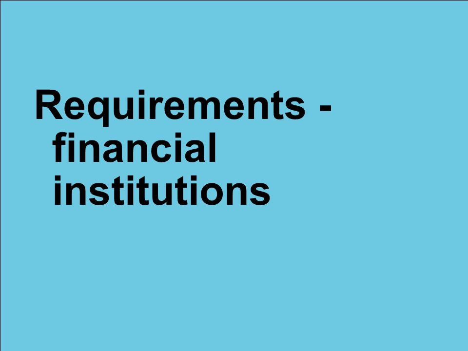Requirements - financial institutions