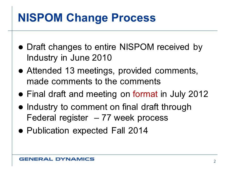 NISPOM Change Process Draft changes to entire NISPOM received by Industry in June 2010.