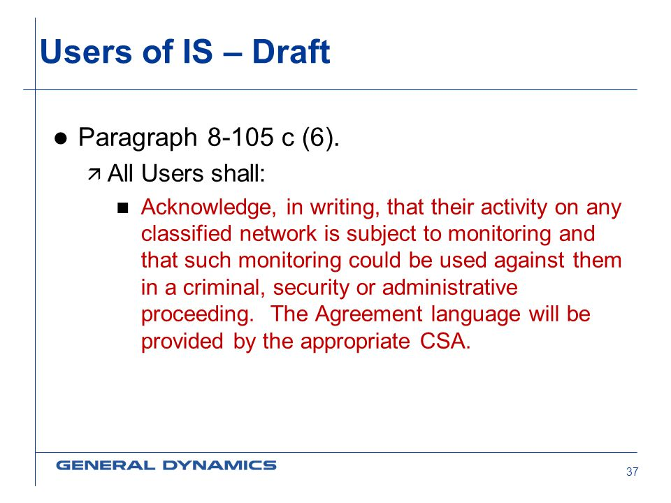 Users of IS – Draft Paragraph 8-105 c (6). All Users shall: