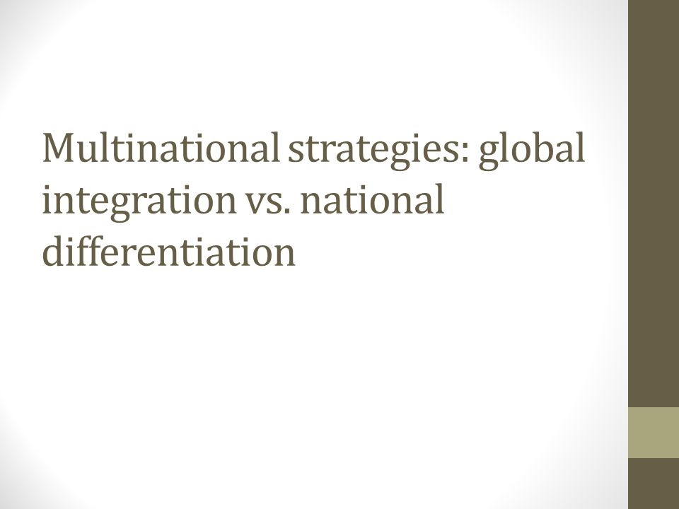 Multinational strategies: global integration vs