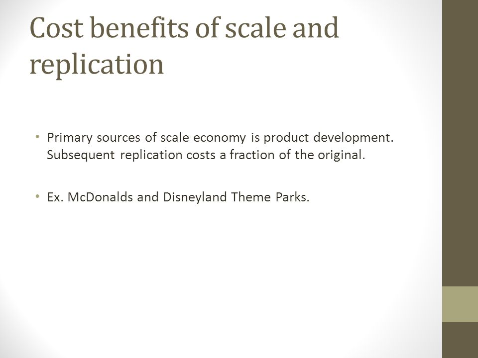 Cost benefits of scale and replication