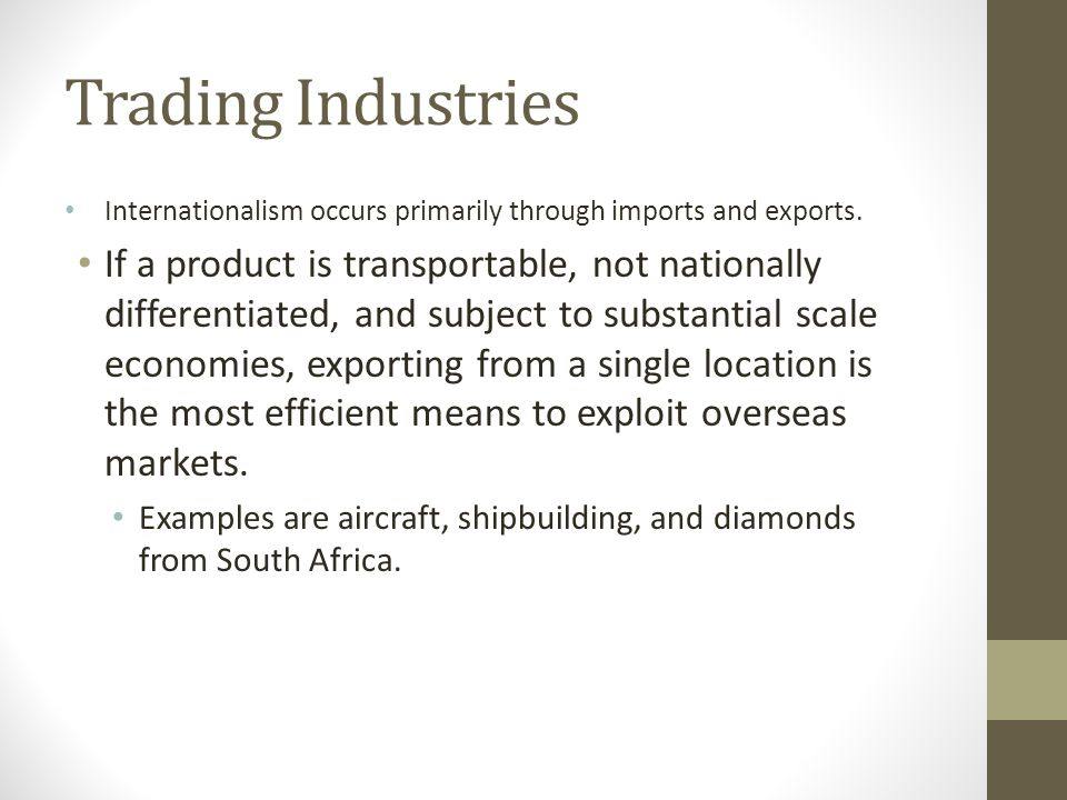 Trading Industries Internationalism occurs primarily through imports and exports.