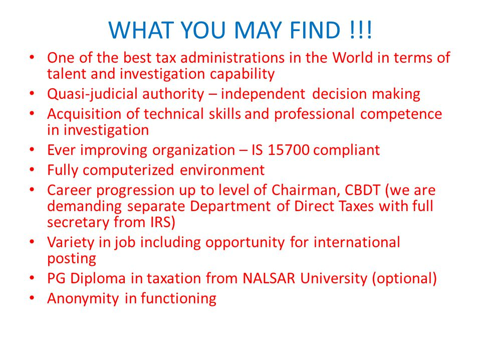 WHAT YOU MAY FIND !!! One of the best tax administrations in the World in terms of talent and investigation capability.