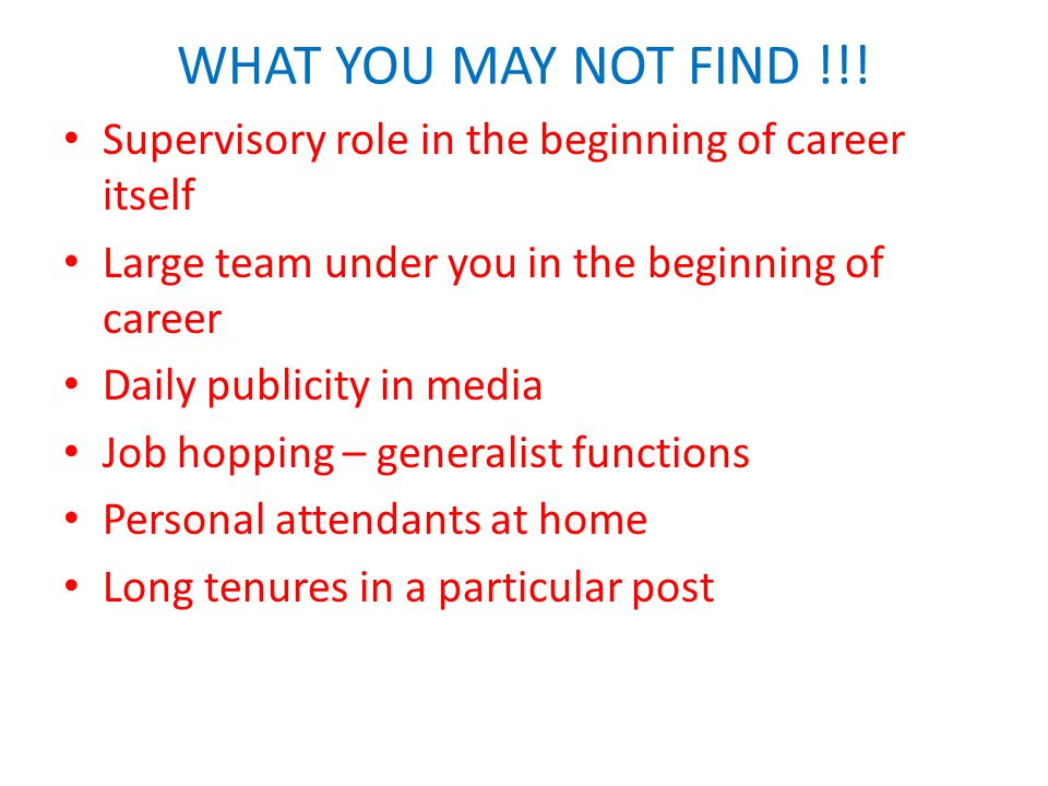 WHAT YOU MAY NOT FIND !!! Supervisory role in the beginning of career itself. Large team under you in the beginning of career.