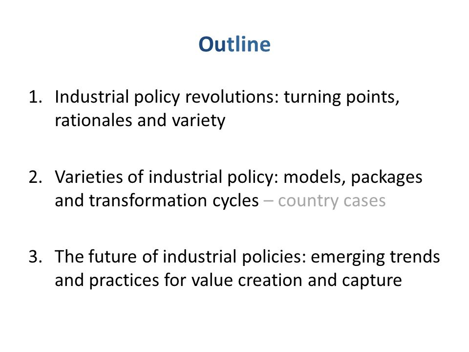 Outline Industrial policy revolutions: turning points, rationales and variety.