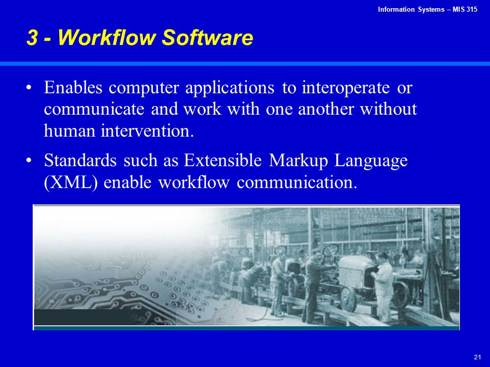 3 - Workflow Software Enables computer applications to interoperate or communicate and work with one another without human intervention.