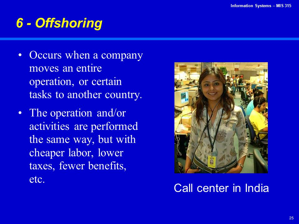 6 - Offshoring Occurs when a company moves an entire operation, or certain tasks to another country.