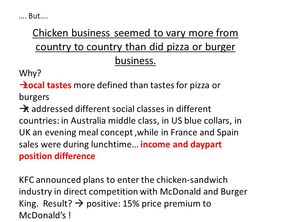 …. But…. Chicken business seemed to vary more from country to country than did pizza or burger business.