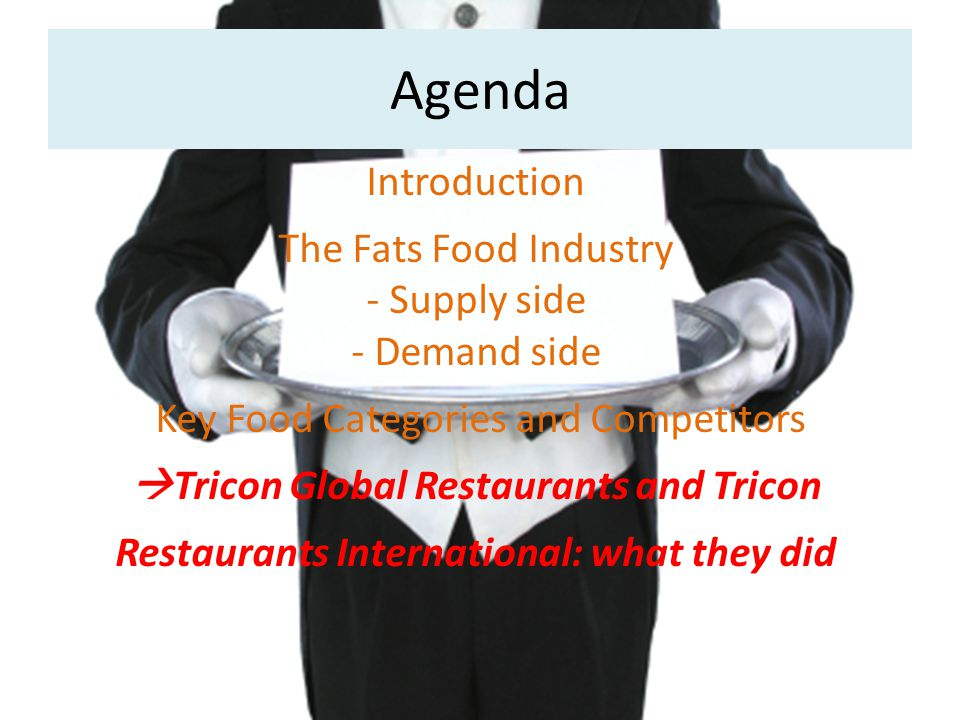 Agenda Introduction The Fats Food Industry - Supply side - Demand side