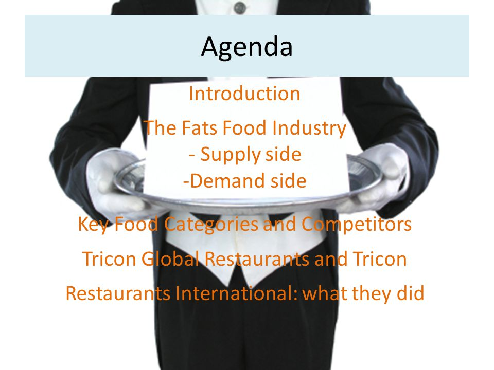 Agenda Introduction The Fats Food Industry - Supply side Demand side